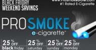 ProSmoke ECigs 25% Off Everything For Black Friday And Cyber Monday